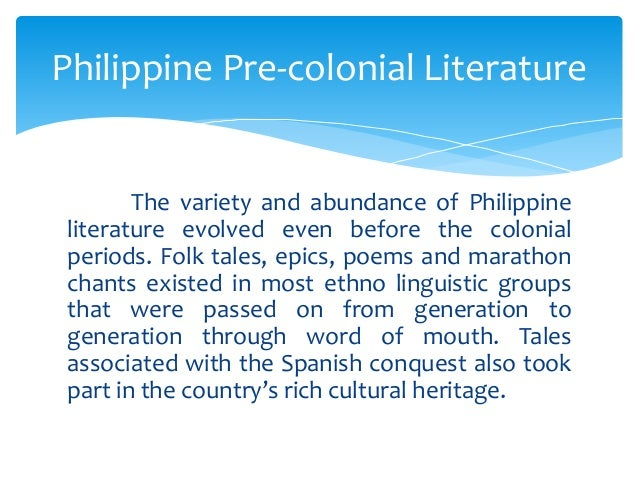 philippine literature during japanese colonial and modern period What is the characteristic of philippine literature in what is the characteristic of philippine literature in people during the pre colonial period.