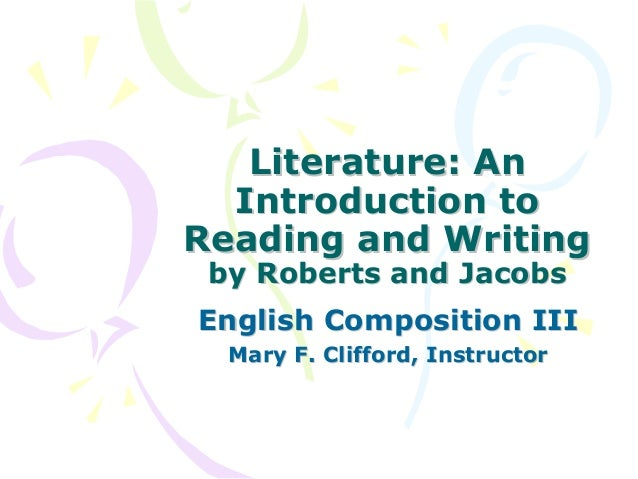 Literature: AnLiterature: An Introduction toIntroduction to Reading and WritingReading and Writing by Roberts and Jacobsby...