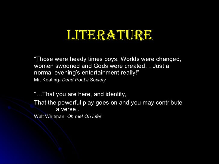 "Literature "" Those were heady times boys. Worlds were changed, women swooned and Gods were created… Just a normal evening'..."