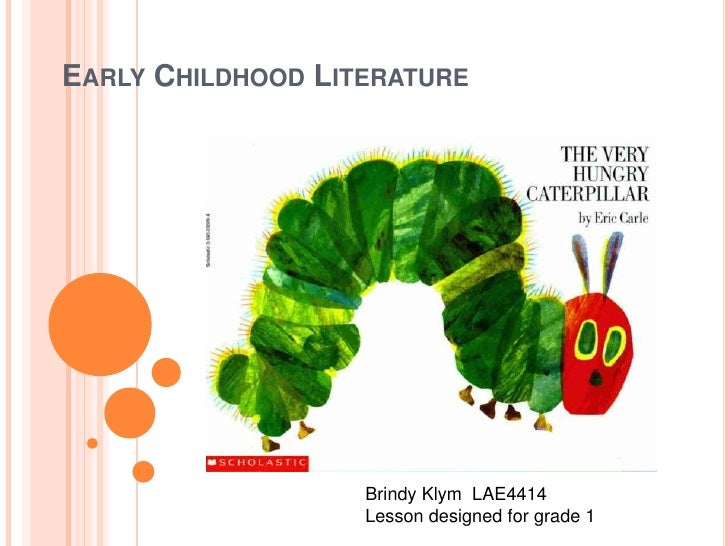 Early Childhood Literature<br />Brindy Klym  LAE4414<br />Lesson designed for grade 1<br />