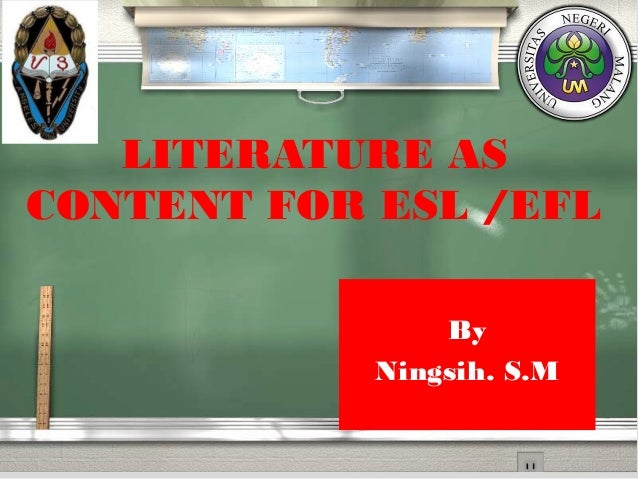 LITERATURE AS CONTENT FOR ESL /EFL By Ningsih. S.M