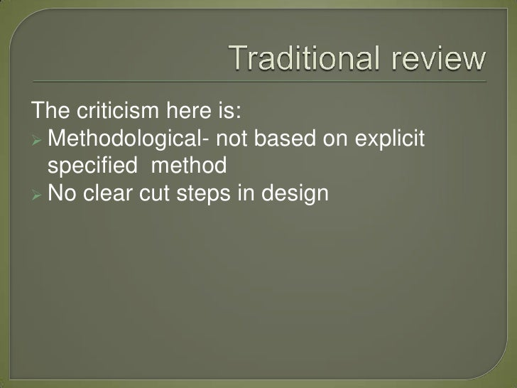 The criticism here is: Methodological- not based on explicit  specified method No clear cut steps in design