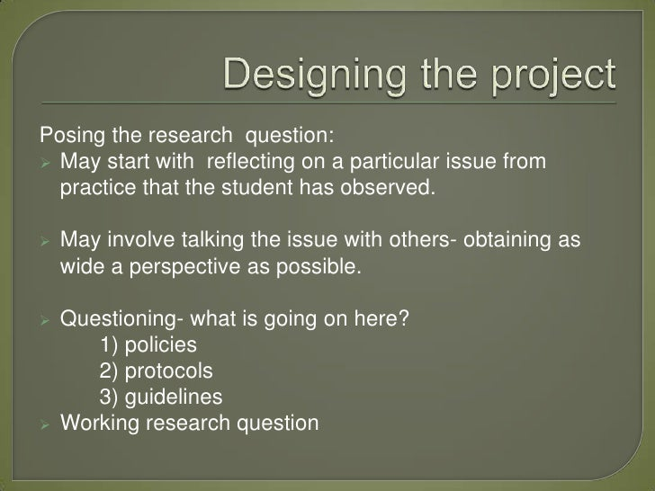 Posing the research question: May start with reflecting on a particular issue from  practice that the student has observe...