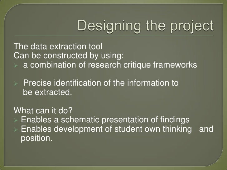 The data extraction toolCan be constructed by using: a combination of research critique frameworks   Precise identificat...