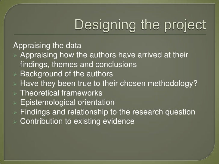 Appraising the data Appraising how the authors have arrived at their  findings, themes and conclusions Background of the...