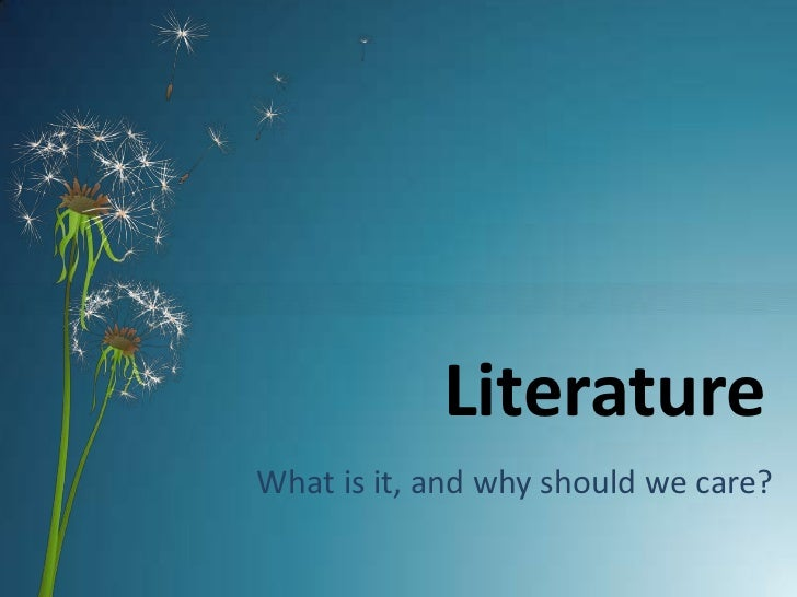 Literature<br />What is it, and why should we care?<br />