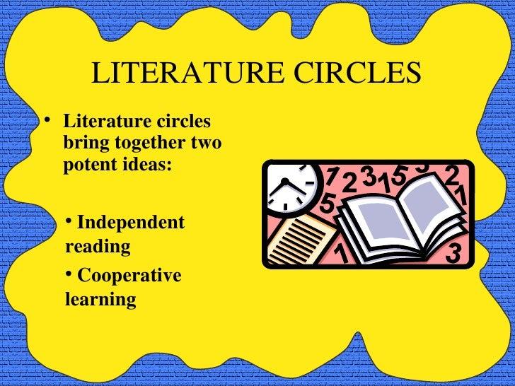 LITERATURE CIRCLES <ul><li>Literature circles bring together two potent ideas: </li></ul><ul><li>Independent reading  </li...