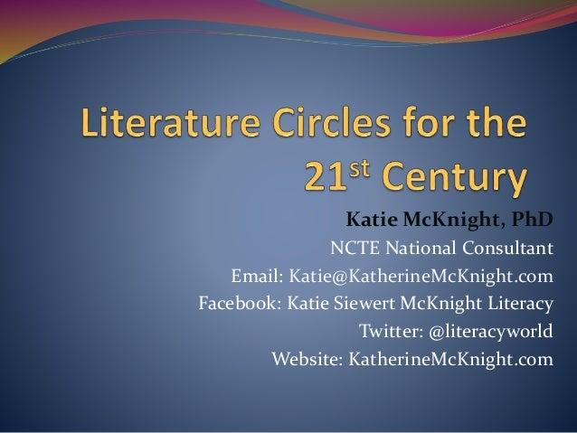 Katie McKnight, PhD NCTE National Consultant Email: Katie@KatherineMcKnight.com Facebook: Katie Siewert McKnight Literacy ...