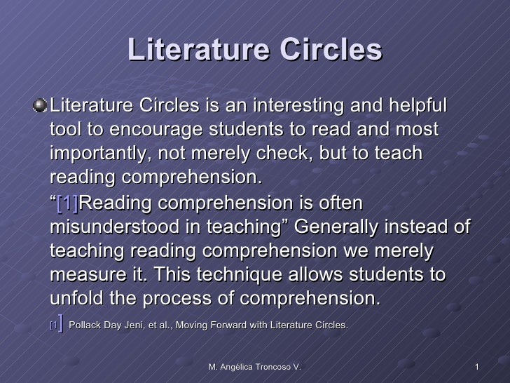Literature Circles <ul><li>Literature Circles is an interesting and helpful tool to encourage students to read and most im...