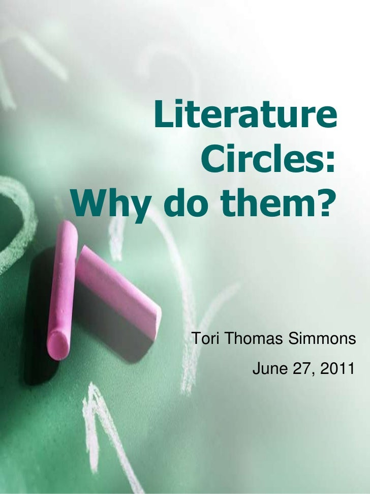 Literature Circles:Why do them?<br />Tori Thomas Simmons<br />June 27, 2011<br />
