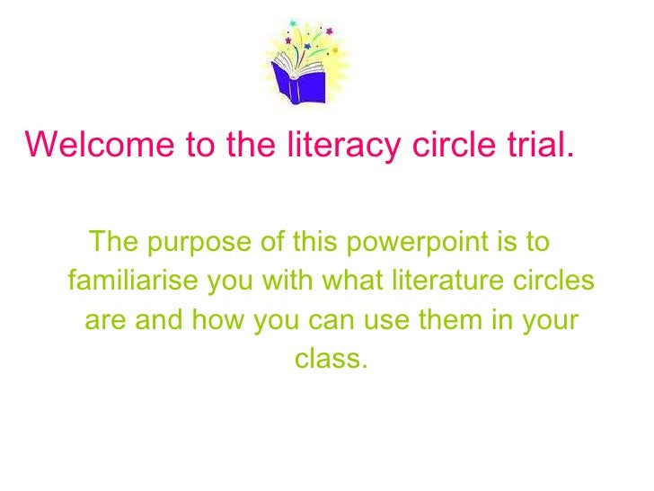 <ul><li>Welcome to the literacy circle trial.  </li></ul><ul><li>The purpose of this powerpoint is to familiarise you with...