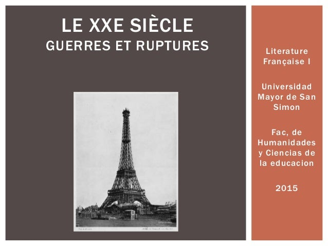 Literature Française I Universidad Mayor de San Simon Fac, de Humanidades y Ciencias de la educacion 2015 LE XXE SIÈCLE GU...