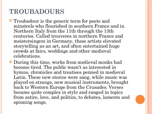 troubadours and trouveres essay This page contains nearly 100 links to old provençal or occitan troubadour culture, language and songs it is designed to and since music is an important consideration for troubadour literature, patrons may wish to consult andy holt troubadours and trouvères (extracted from the grove concise dictionary of music.