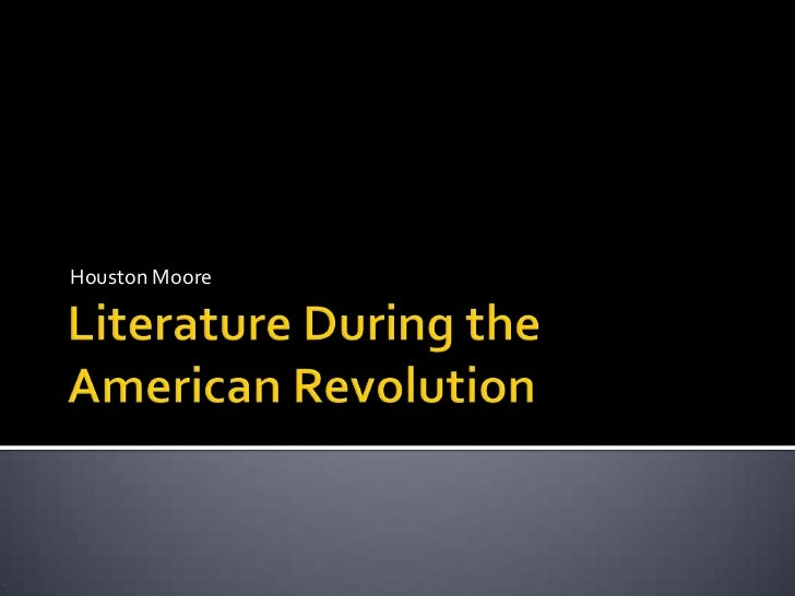 the major changes in literature during the american revolution The literature of a revolutionary period is different from that of ordinary times for, in a revolution, literature changes so during a great revolution the.