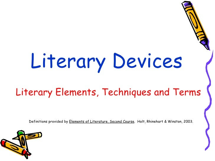Literary Devices   Literary Elements, Techniques and Terms Definitions provided by  Elements of Literature, Second Course ...