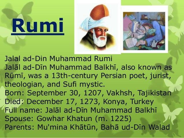 Rumi Jalal ad-Din Muhammad Rumi Jalāl ad-Dīn Muhammad Balkhī, also known as Rūmī, was a 13th-century Persian poet, jurist,...