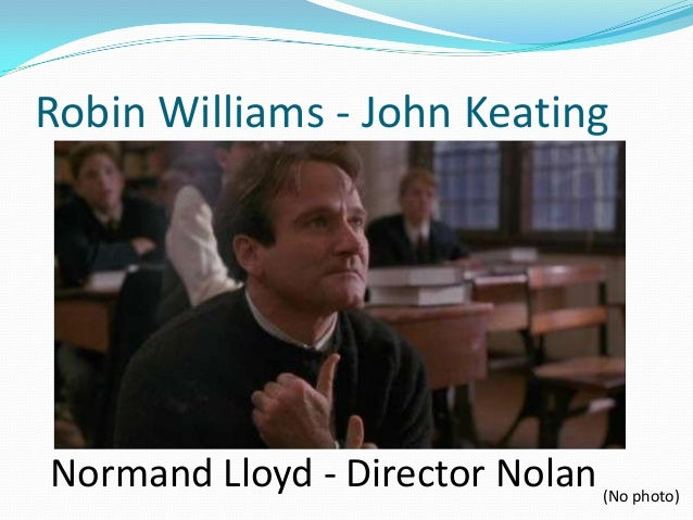 an analysis of the characters in the movie dead poets society by peter weir Dead poets society was nominated for  inspirational turn from robin williams grant peter weir's prep school  of his most appealing characters and.