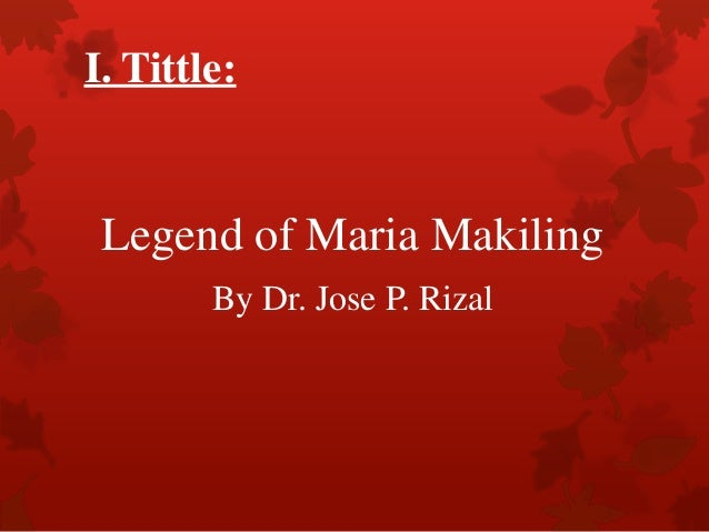 the legend of maria makiling Makiling is a mountain between laguna and quezon and towers all over most major towns of laguna according to myths, it is guarded by a local nymph-god named maria.