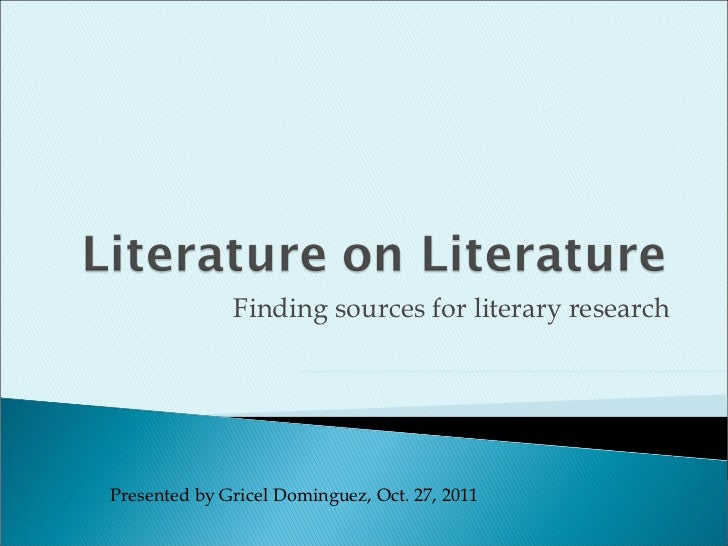 Finding sources for literary research Presented by Gricel Dominguez, Oct. 27, 2011