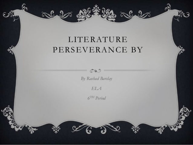 LITERATUREPERSEVERANCE BY    By Rashad Barclay         ELA       6TH Period