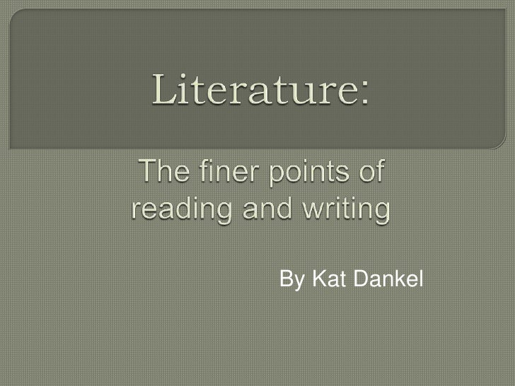 Literature:The finer points of reading and writing<br />By Kat Dankel<br />