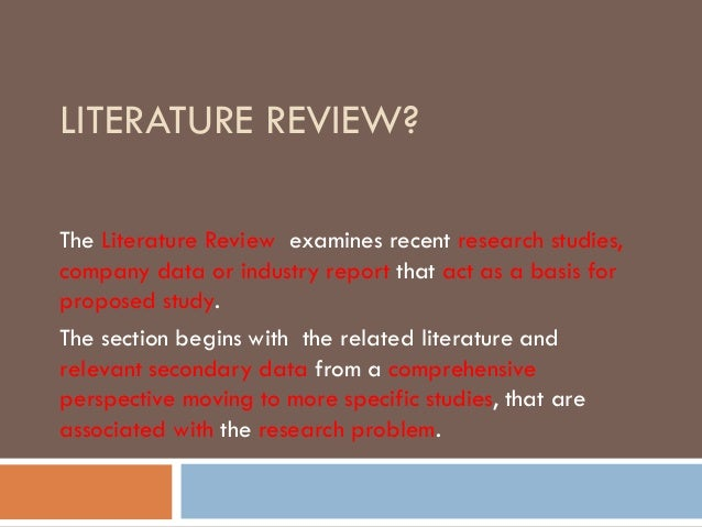 LITERATURE REVIEW? The Literature Review examines recent research studies, company data or industry report that act as a b...