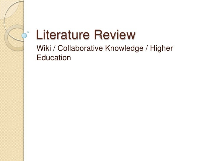 Literature Review<br />Wiki / Collaborative Knowledge / Higher Education<br />