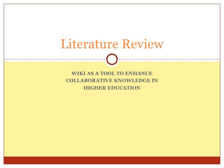 WIKI AS A TOOL TO ENHANCE COLLABORATIVE KNOWLEDGE IN HIGHER EDUCATION Literature Review