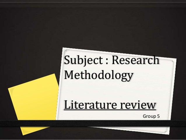 Subject : ResearchMethodologyLiterature review              Group 5