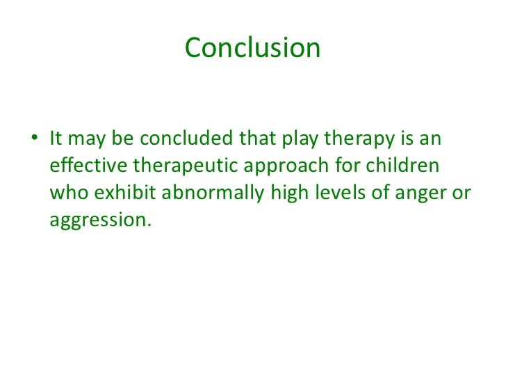 16. Conclusionu2022 It May Be Concluded That Play Therapy ...