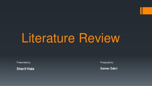 Literature Review Prepared by Samer Zakri Presented by Sharif Hala