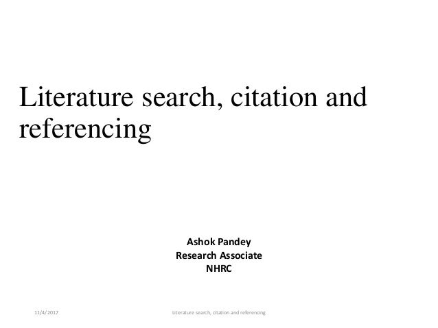 Literature search, citation and referencing 11/4/2017 Literature search, citation and referencing Ashok Pandey Research As...
