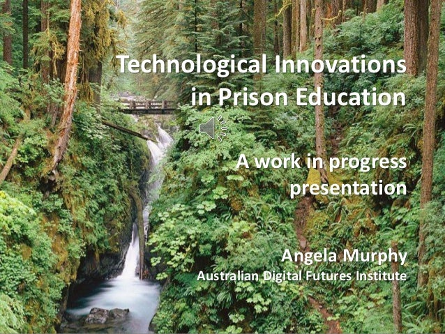 Technological Innovations      in Prison Education            A work in progress                 presentation             ...