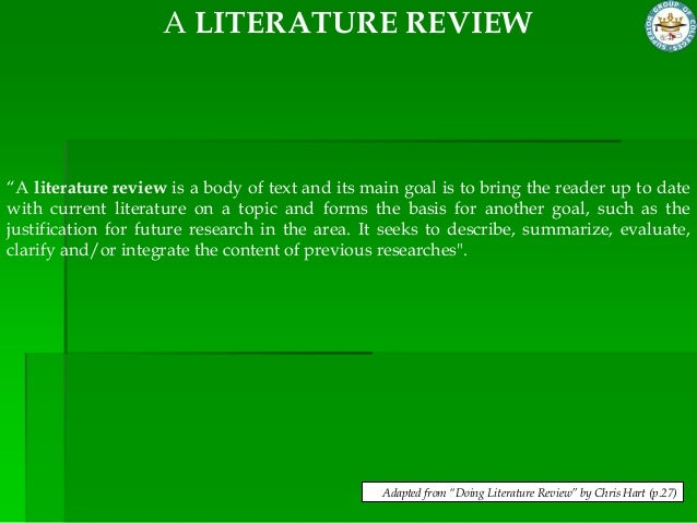"chris hart doing a literature review Adapted from ""doing literature review"" by chris hart sources of literaturethe literature sources available to help you to develop a good understanding of."