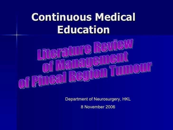 Continuous Medical Education Department of Neurosurgery, HKL 8 November 2006 Literature Review  of Management  of Pineal R...