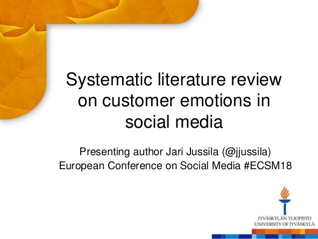 Systematic literature review on customer emotions in social media Presenting author Jari Jussila (@jjussila) European Conf...