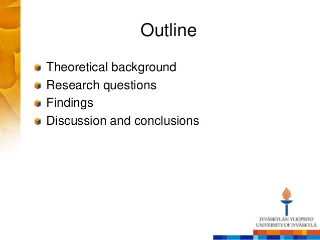 Outline Theoretical background Research questions Findings Discussion and conclusions