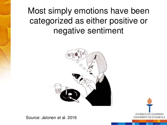 Most simply emotions have been categorized as either positive or negative sentiment Source: Jalonen et al. 2016