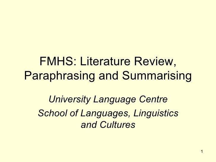 FMHS: Literature Review, Paraphrasing and Summarising University Language Centre School of Languages, Linguistics and Cult...