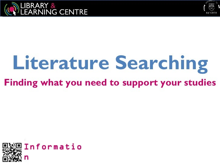 Literature SearchingFinding what you need to support your studies    Informatio    n