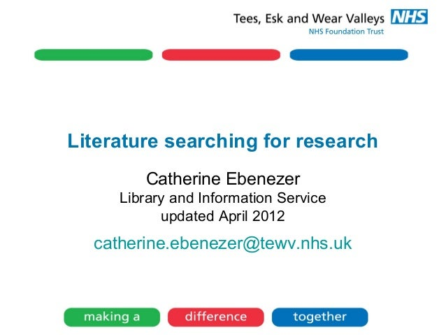 Literature searching for researchCatherine EbenezerLibrary and Information Serviceupdated April 2012catherine.ebenezer@tew...