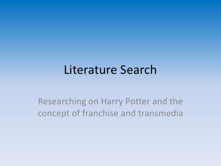 Literature Search<br />Researching on Harry Potter and the concept of franchise and transmedia<br />