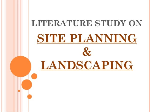 LITERATURE STUDY ON SITE PLANNING & LANDSCAPING