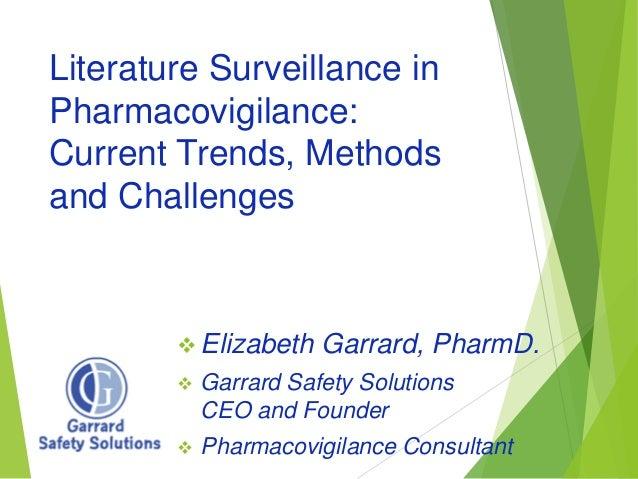 Literature Surveillance in Pharmacovigilance: Current Trends, Methods and Challenges  Elizabeth Garrard, PharmD.  Garrar...
