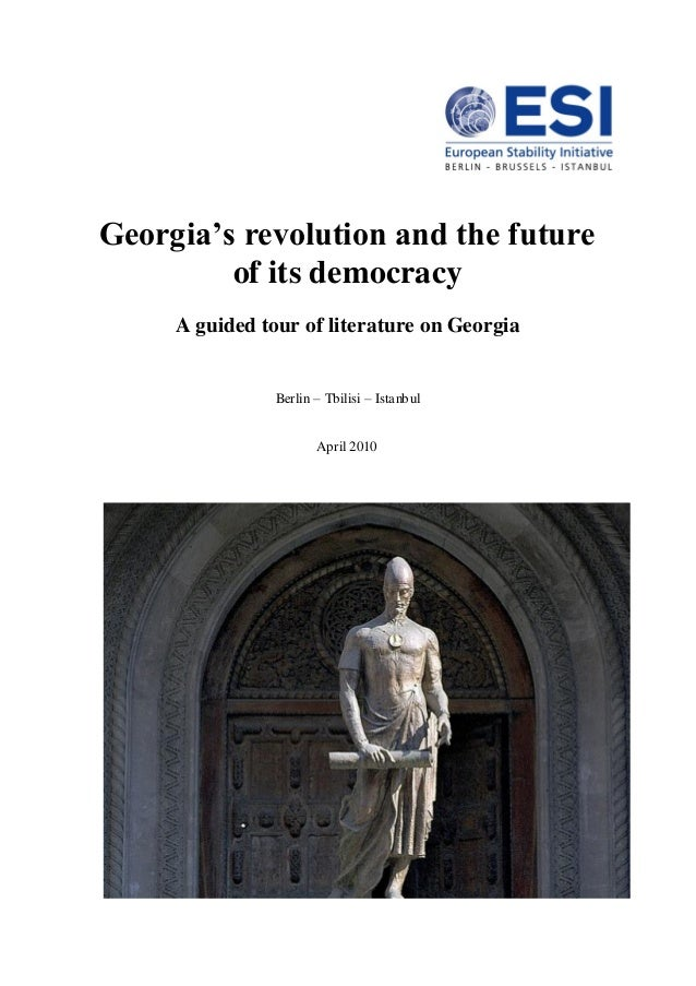 Georgia's revolution and the future of its democracy A guided tour of literature on Georgia Berlin – Tbilisi – Istanbul Ap...
