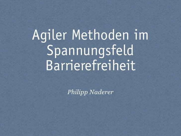 Agiler Methoden im   Spannungsfeld   Barrierefreiheit      Philipp Naderer