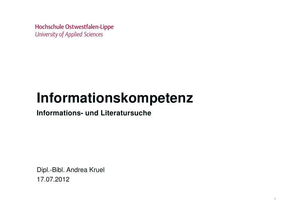 InformationskompetenzInformations- und LiteratursucheDipl.-Bibl. Andrea Kruel17.07.2012                                   1