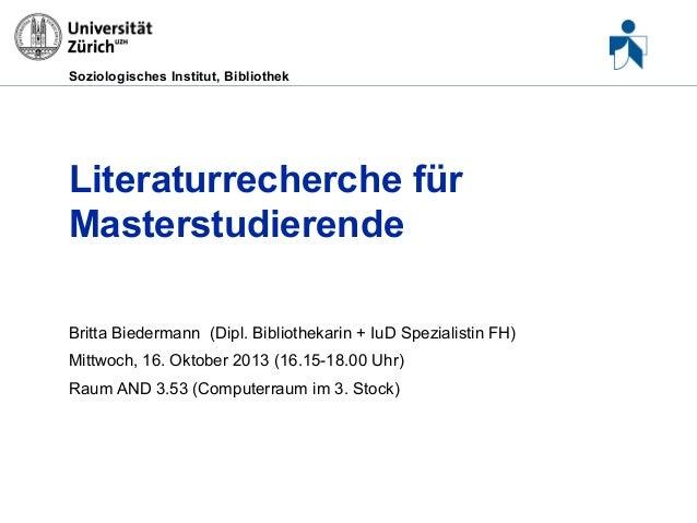 Soziologisches Institut, Bibliothek  Literaturrecherche für Masterstudierende Britta Biedermann (Dipl. Bibliothekarin + Iu...