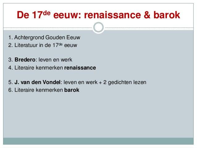 De 17de eeuw: renaissance & barok1. Achtergrond Gouden Eeuw2. Literatuur in de 17de eeuw3. Bredero: leven en werk4. Litera...