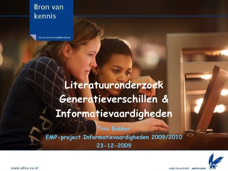 Literatuuronderzoek Generatieverschillen & Informatievaardigheden Trix Bakker EMP-project Informatievaardigheden 2009/2010...